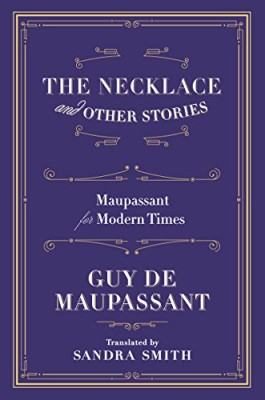 Necklace and Other Stories: Maupassant for Modern Times