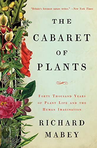 Cabaret of Plants: Forty Thousand Years of Plant Life and the Human Imagination