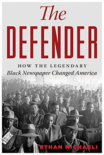 Defender: How the Legendary Black Newspaper Changed America