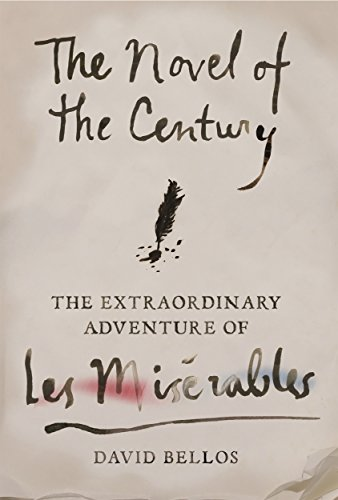 Novel of the Century: The Extraordinary Adventure of Les Misérables
