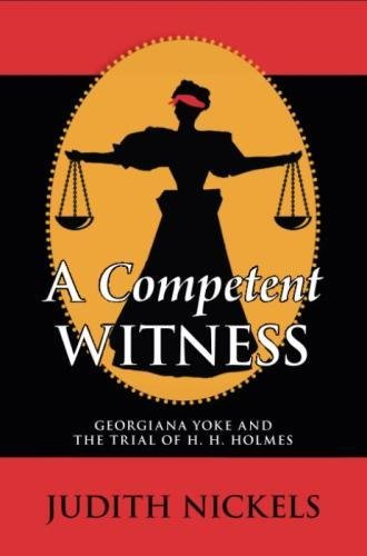 Competent Witness: Georgiana Yoke and the Trial of H. H. Holmes