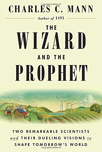 Wizard and the Prophet: Two Remarkable Scientists and Their Dueling Visions to Shape Tomorrow's World