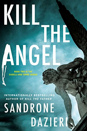 Kill the Angel: A Novel (Caselli and Torre Series Book 2)